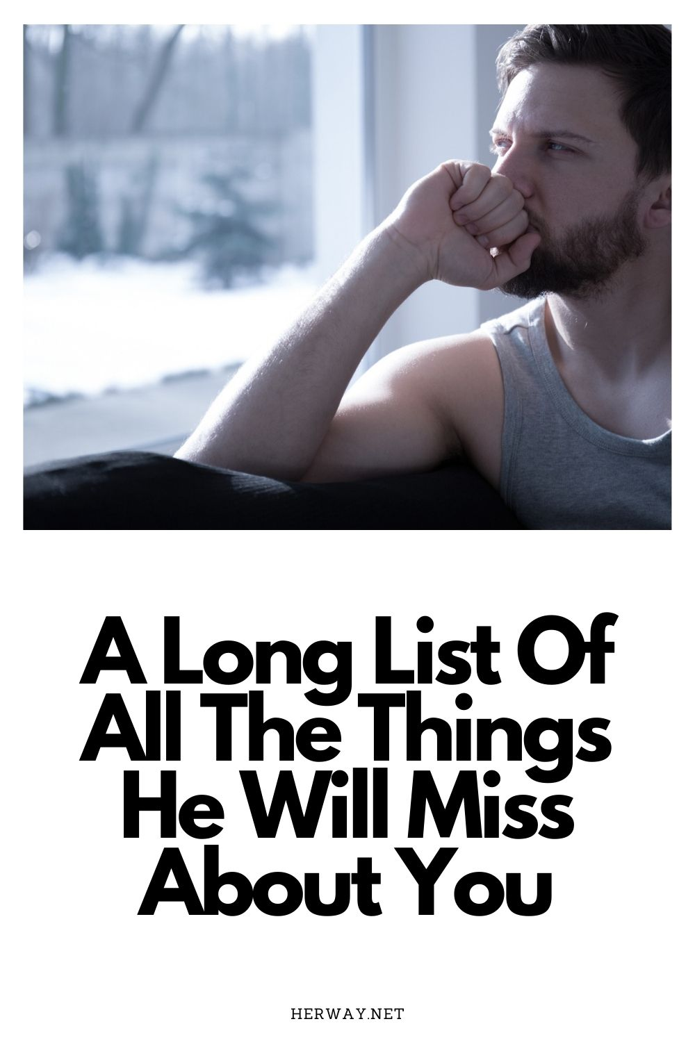 A Long List Of All The Things He Will Miss About You