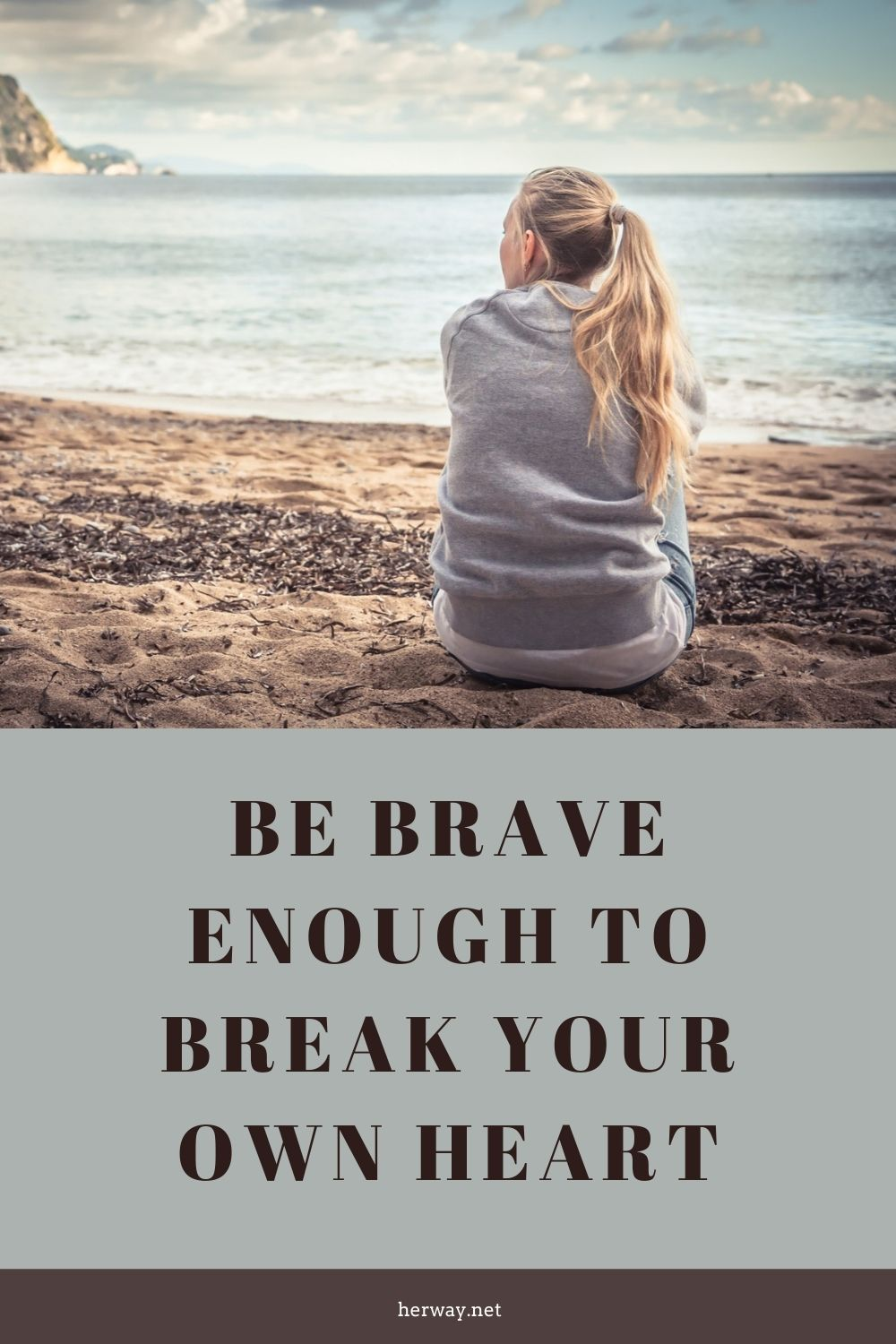 Be Brave Enough To Break Your Own Heart