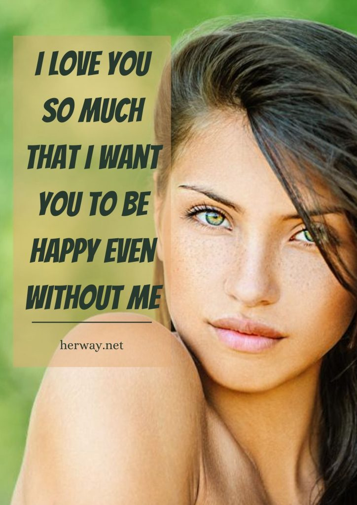 I Love You So Much That I Want You To Be Happy Even Without Me