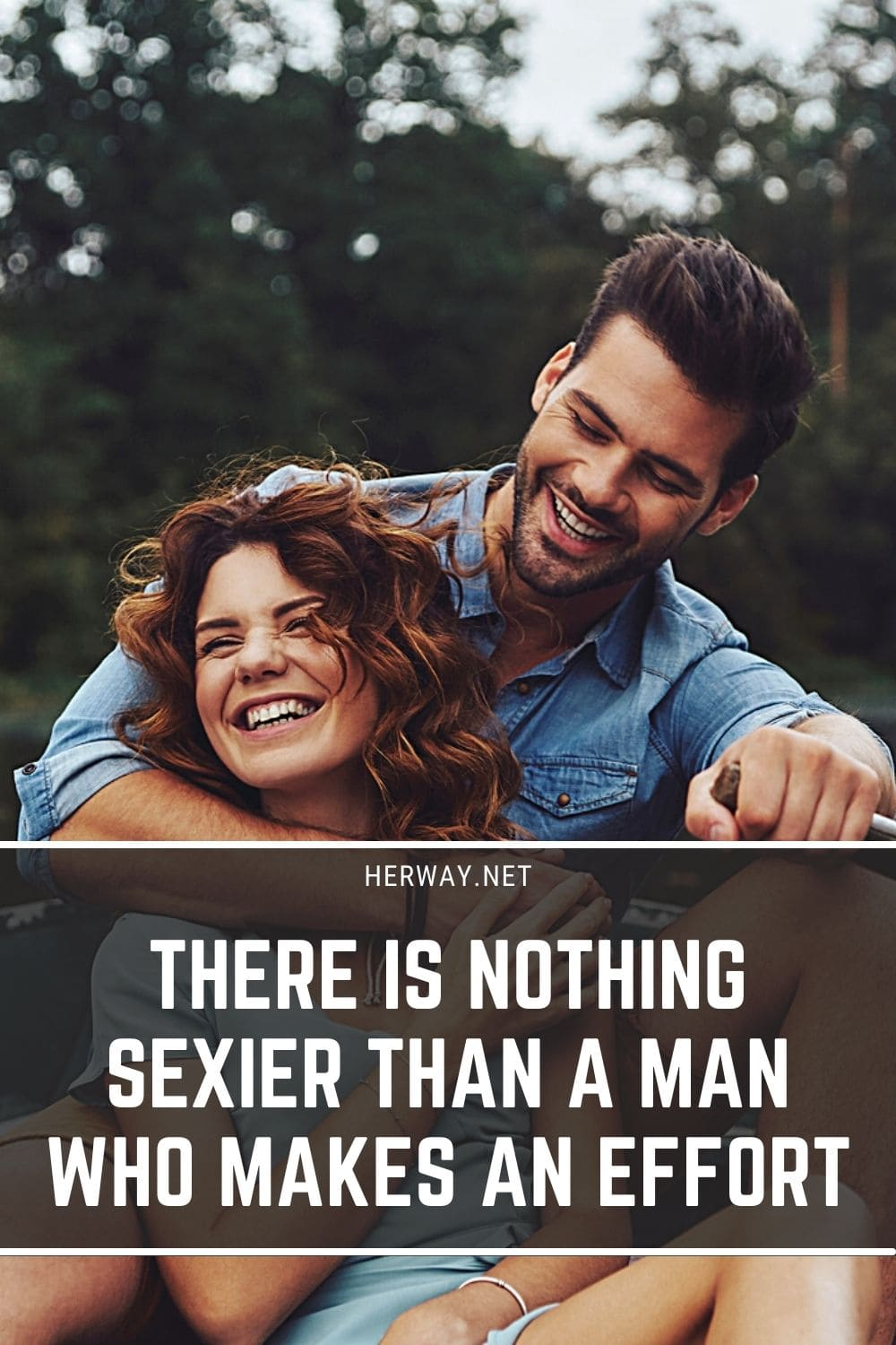 There Is Nothing Sexier Than A Man Who Makes An Effort