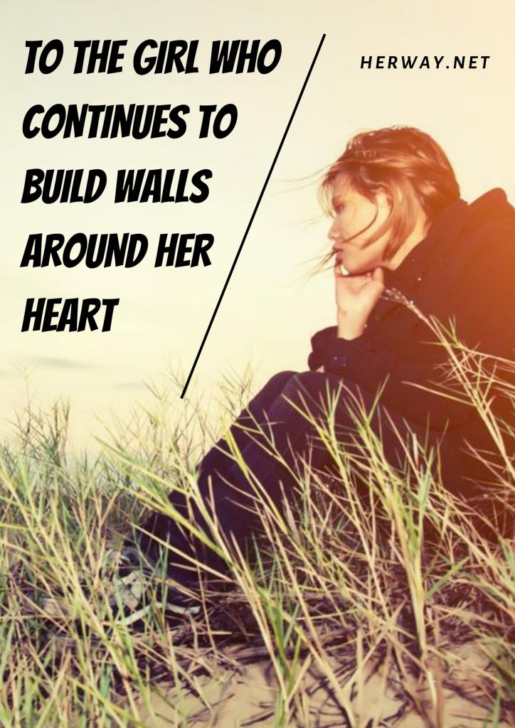 To The Girl Who Continues To Build Walls Around Her Heart