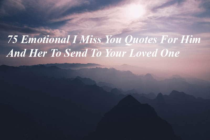 75 Emotional I Miss You Quotes For Him And Her To Send To Your