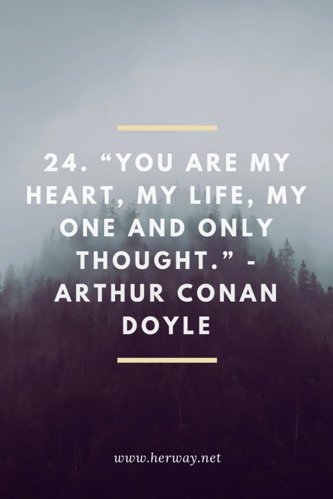 You are my heart, my life, my one and only thought. - Arthur Conan Doyle