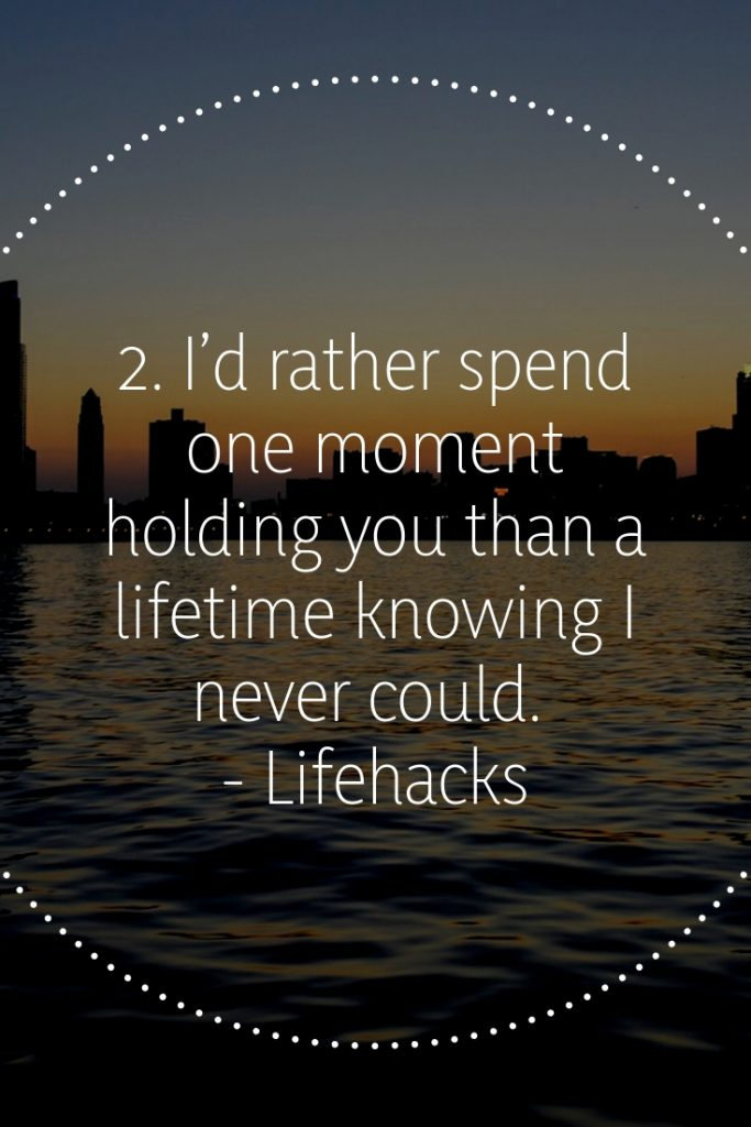 2. I'd rather spend one moment holding you than a lifetime knowing I never could. - Lifehacks