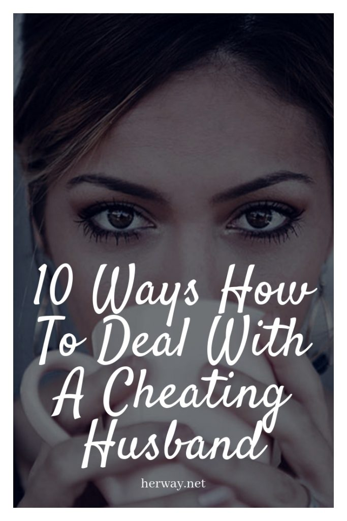 10 Ways How To Deal With A Cheating Husband