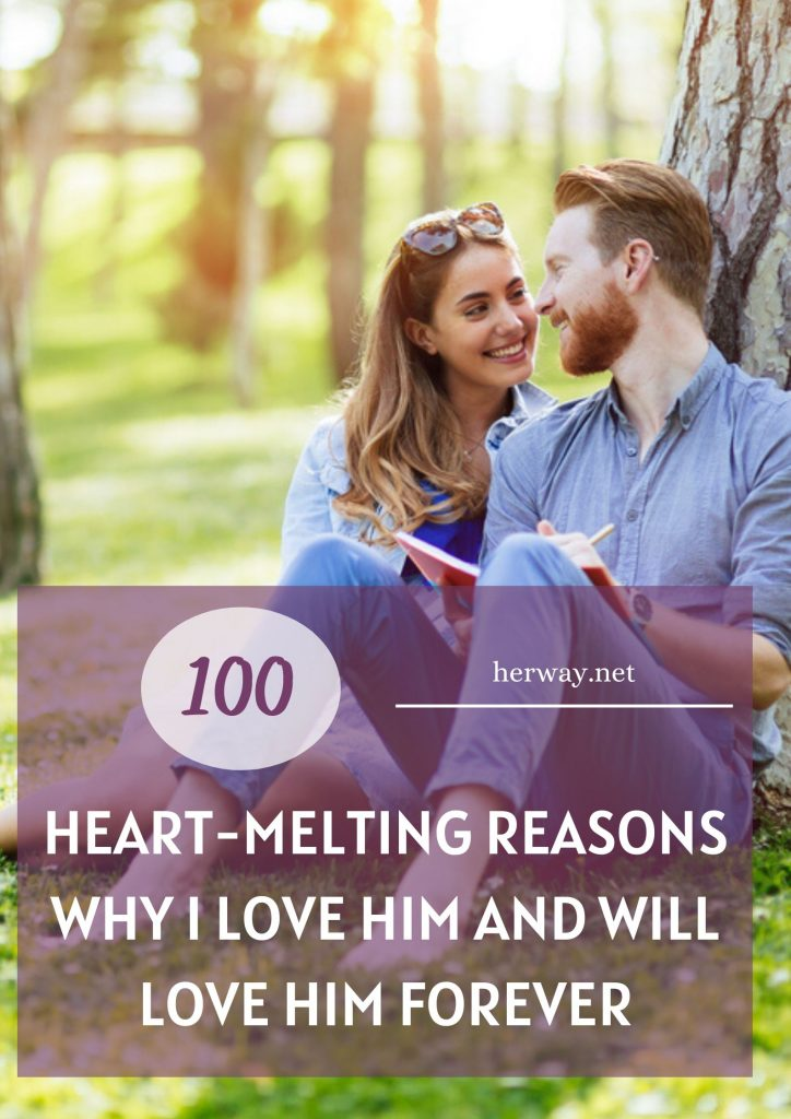 100 Heart-Melting Reasons Why I Love Him And Will Love Him Forever