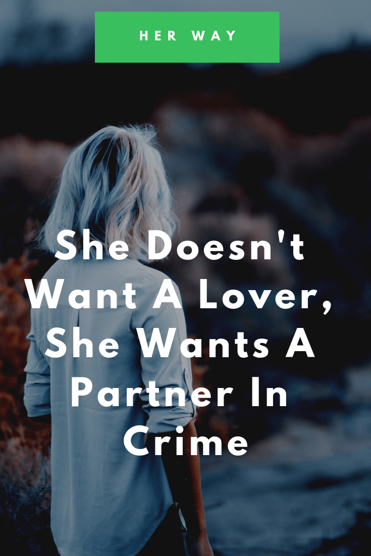 She Doesn't Want A Lover, She Wants A Partner In Crime