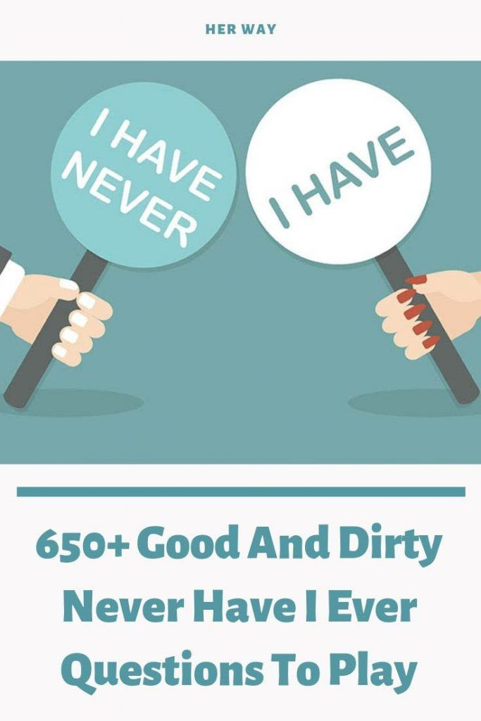 650+ Good And Dirty Never Have I Ever Questions To Play