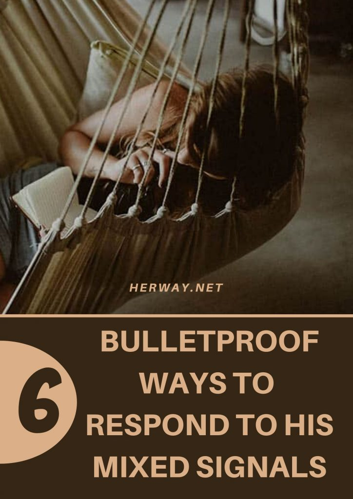6 Bulletproof Ways To Respond To His Mixed Signals
