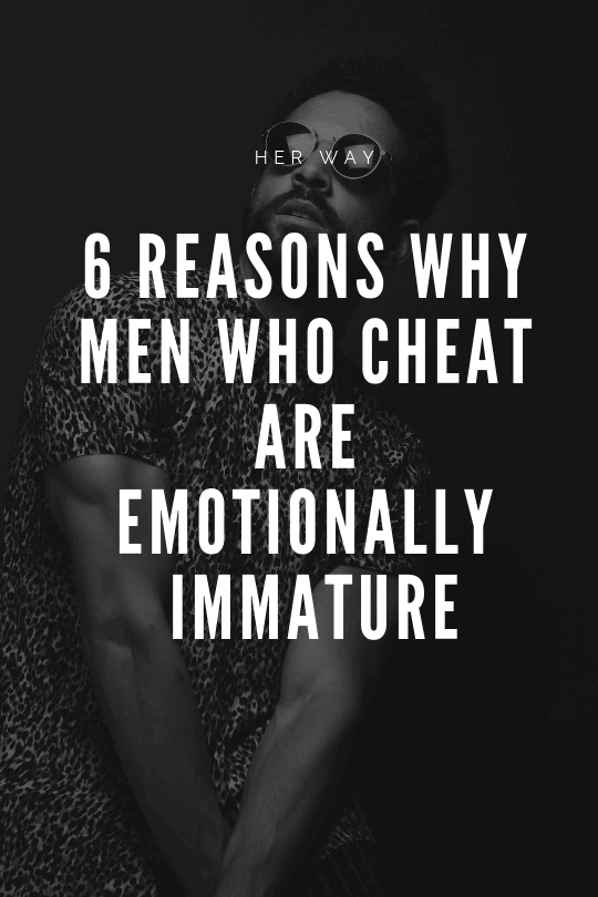 6 Reasons Why Men Who Cheat Are Emotionally Immature