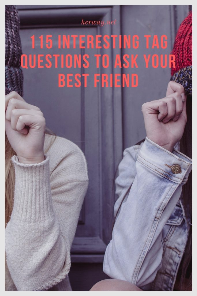 115 Interesting Tag Questions To Ask Your Best Friend