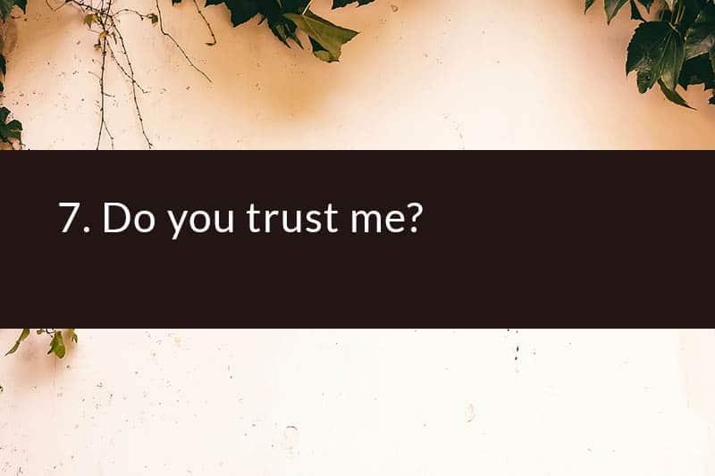 7. Do you trust me?
