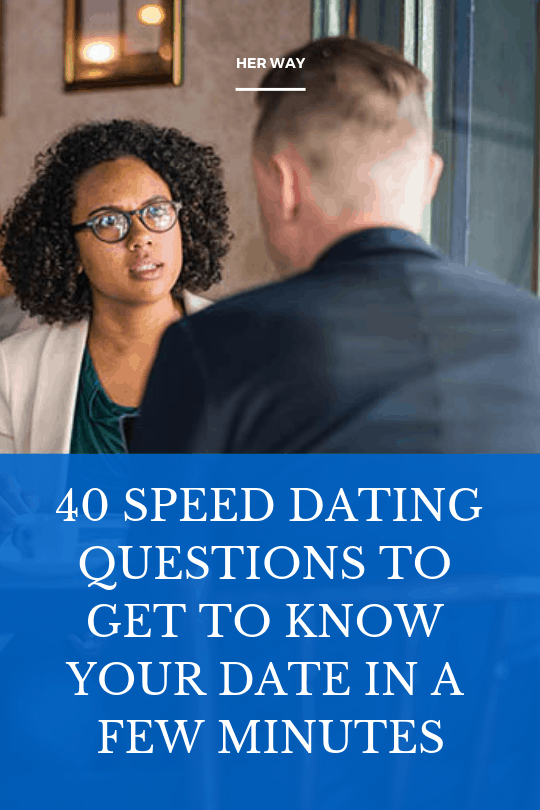 40 Speed Dating Questions To Get To Know Your Date In A Few Minutes