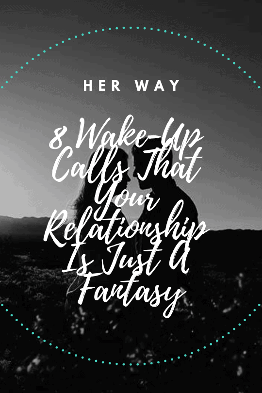 8 Wake-Up Calls That Your Relationship Is Just A Fantasy