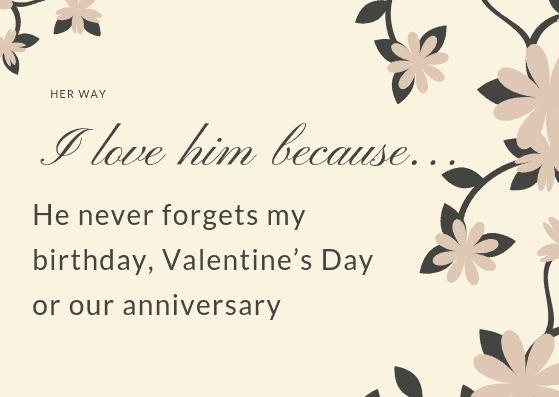 He never forgets my birthday, Valentine's Day or our anniversary