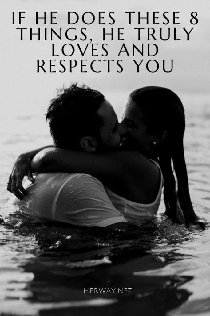 If He Does These 8 Things, He Truly Loves And Respects You