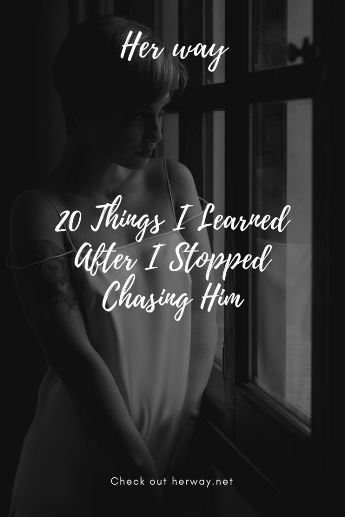 20 Things I Learned After I Stopped Chasing Him