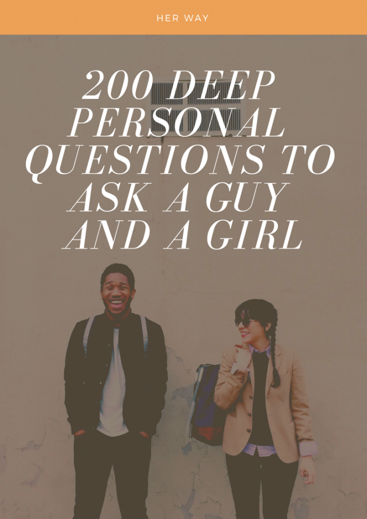 200 Deep Personal Questions To Ask A Guy And A Girl