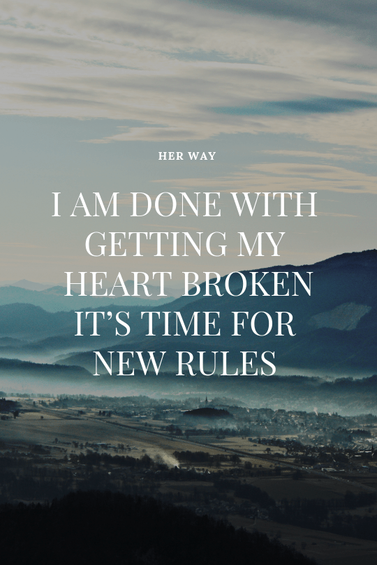 I Am Done With Getting My Heart Broken - It's Time For New Rules