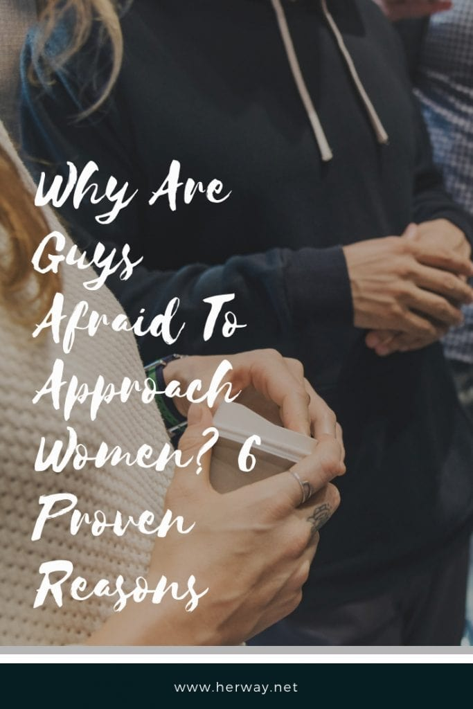 Why Are Guys Afraid To Approach Women 6 Proven Reasons