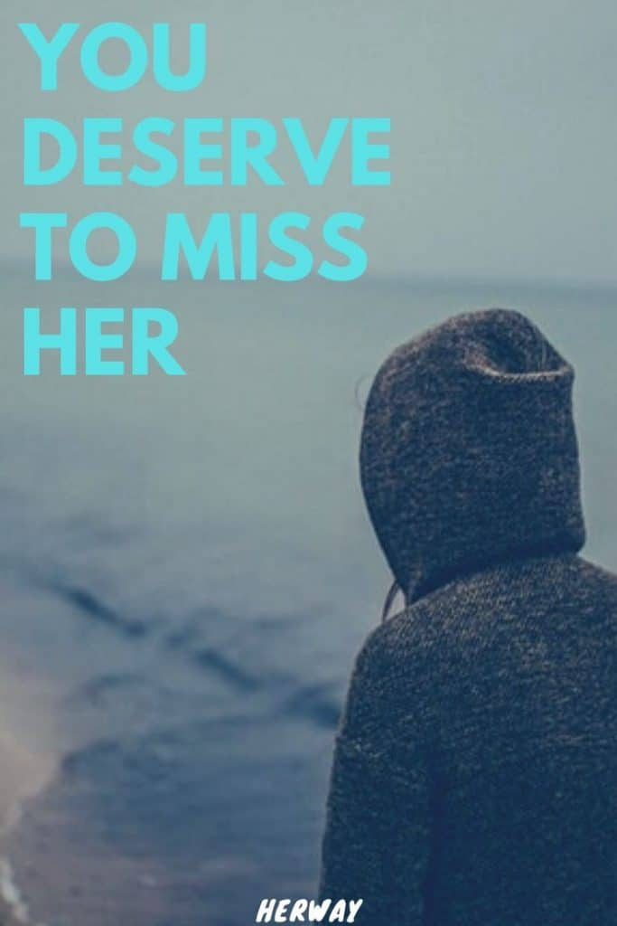 You Deserve To Miss Her
