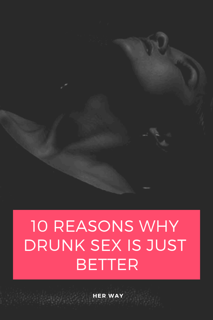 10 Reasons Why Drunk Sex Is Just Better