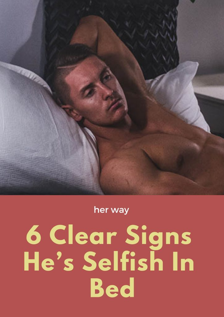 6 Clear Signs He's Selfish In Bed