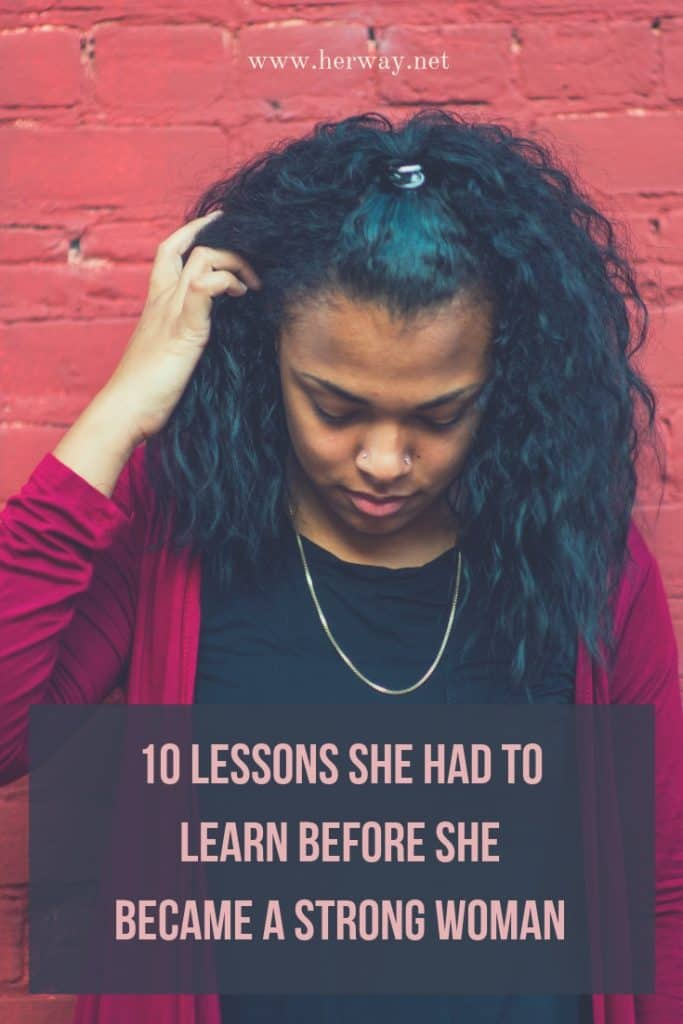 10 Lessons She Had To Learn Before She Became A Strong Woman