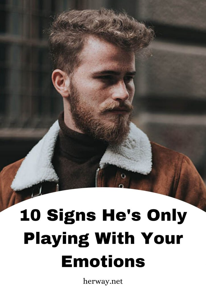10 Signs He's Only Playing With Your Emotions