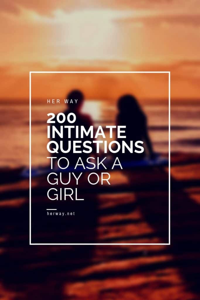 200 Intimate Questions To Ask A Guy Or Girl