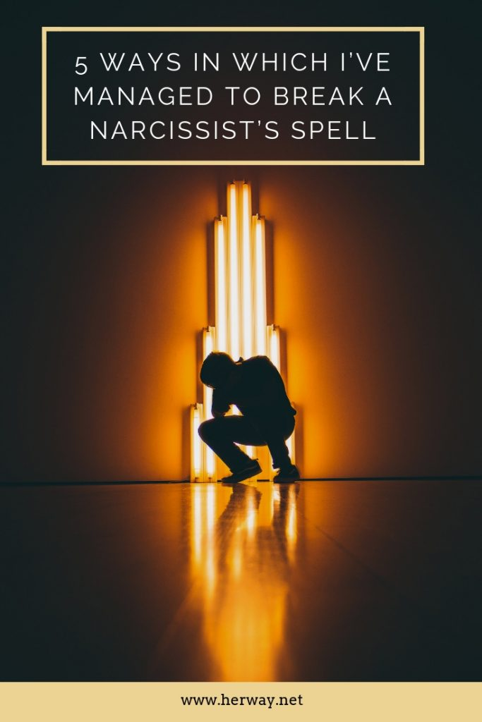 5 Ways In Which I've Managed To Break A Narcissist's Spell