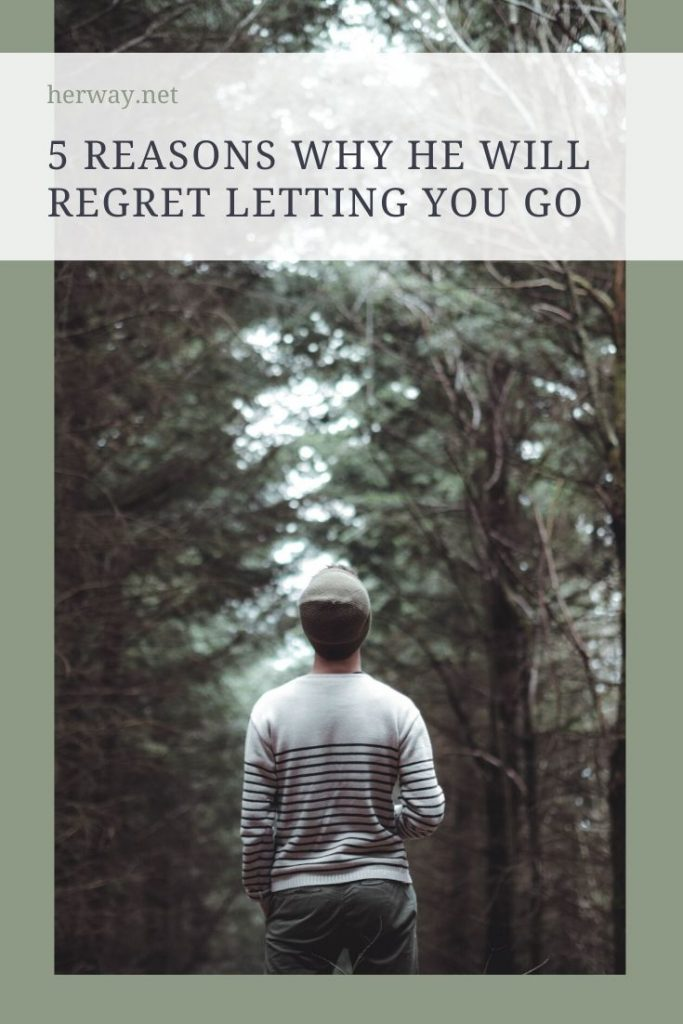 5 Reasons Why He Will Regret Letting You Go