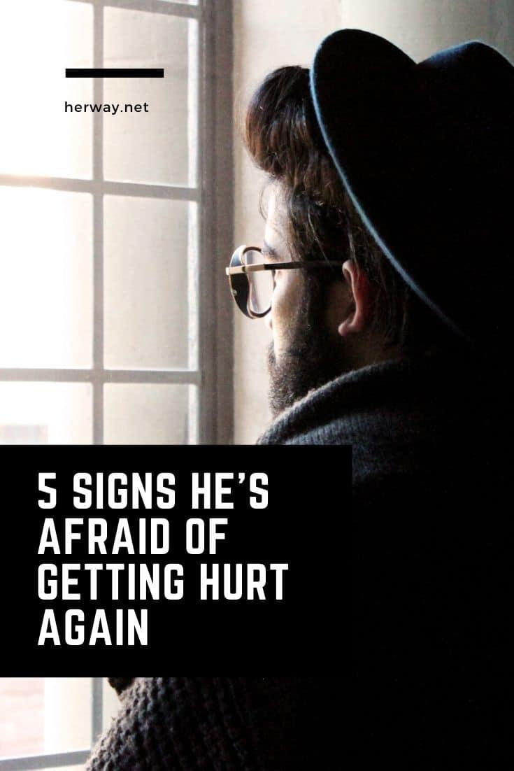 5 Signs He's Afraid Of Getting Hurt Again