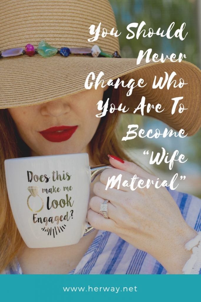 """You Should Never Change Who You Are To Become """"Wife Material"""""""