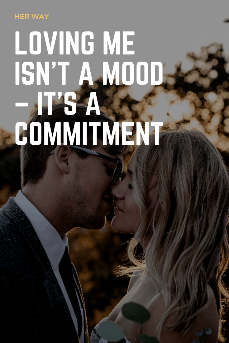 Loving Me Isn't A Mood – It's A Commitment