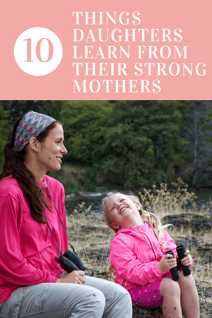 10 Things Daughters Learn From Their Strong Mothers