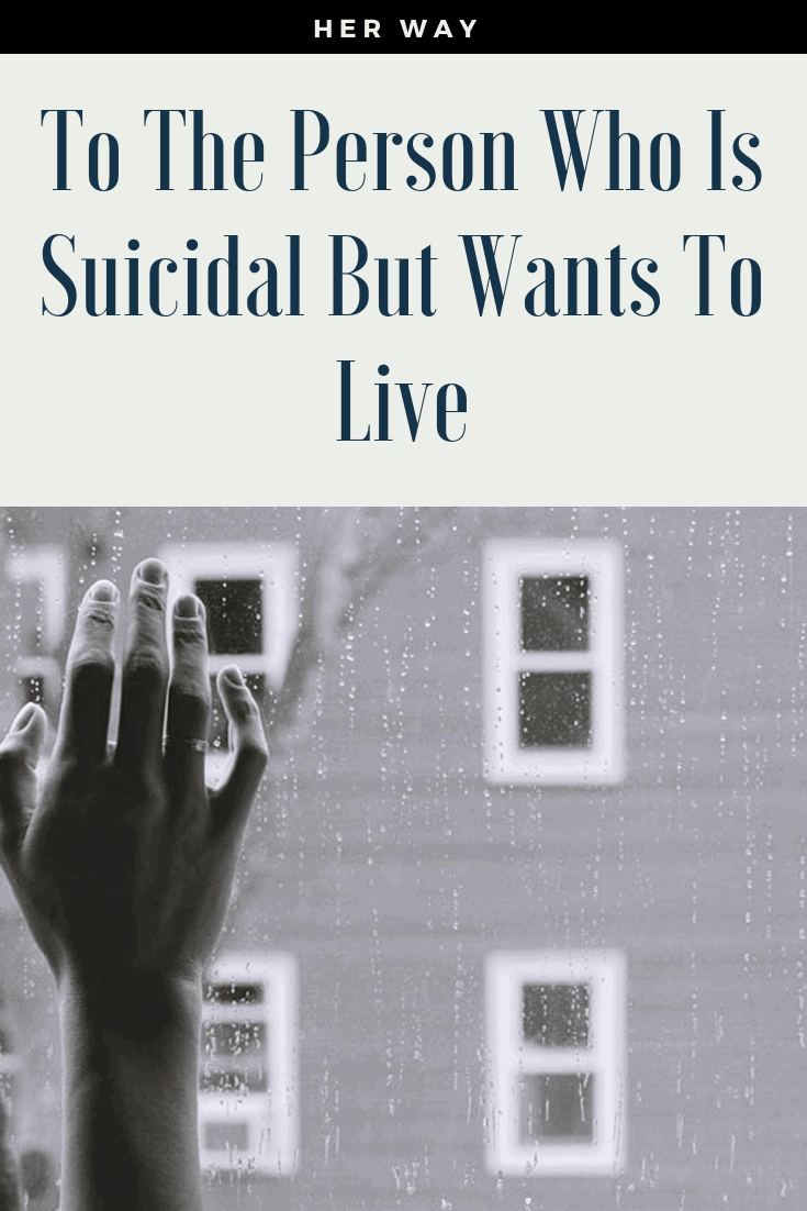 To The Person Who Is Suicidal But Wants To Live