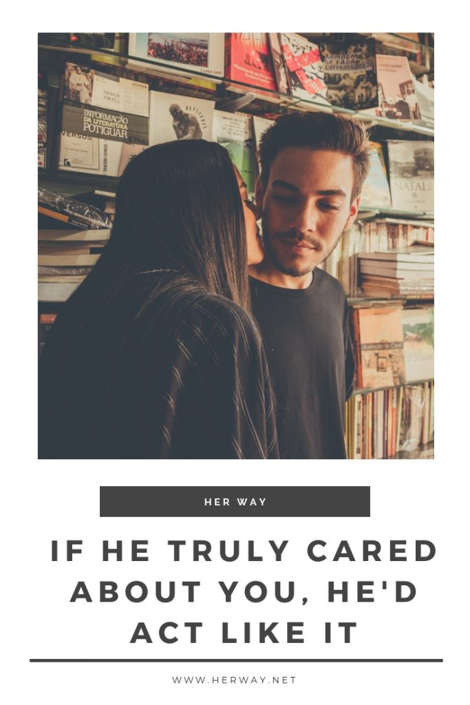 If He Truly Cared About You, He'd Act Like It