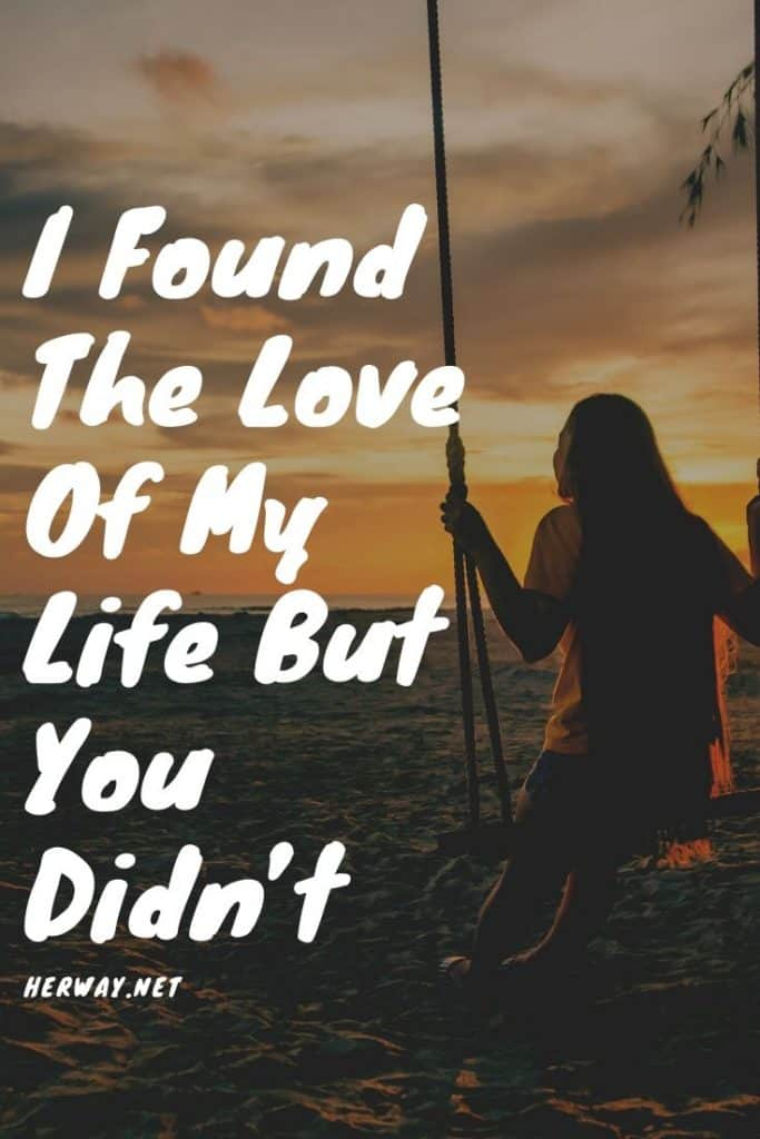I Found The Love Of My Life But You Didn't