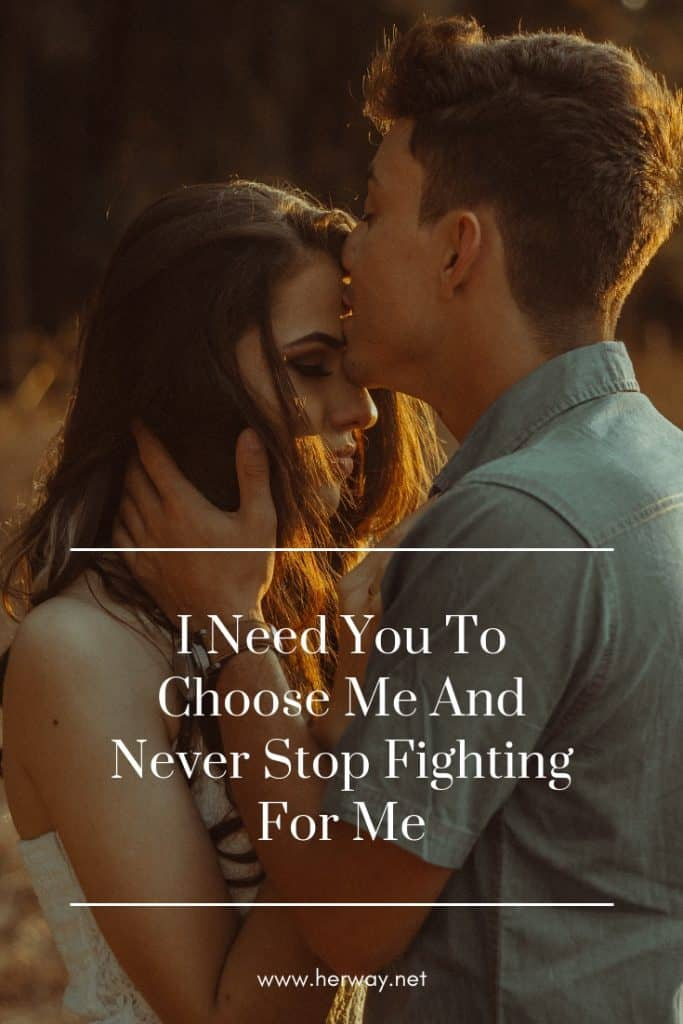 I Need You To Choose Me And Never Stop Fighting For Me