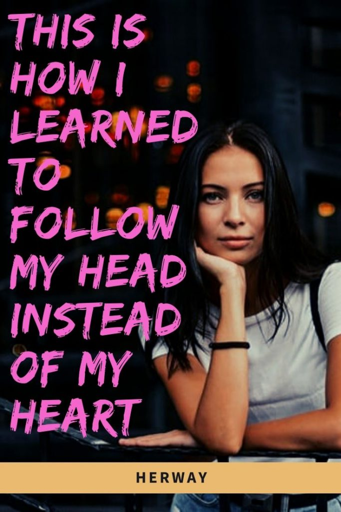This Is How I Learned To Follow My Head Instead Of My Heart