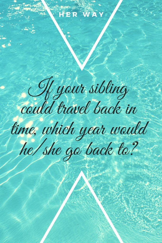 If your sibling could travel back in time, which year would he/she go back to?