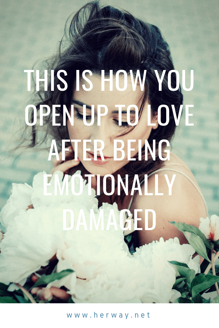 This Is How You Open Up To Love After Being Emotionally Damaged