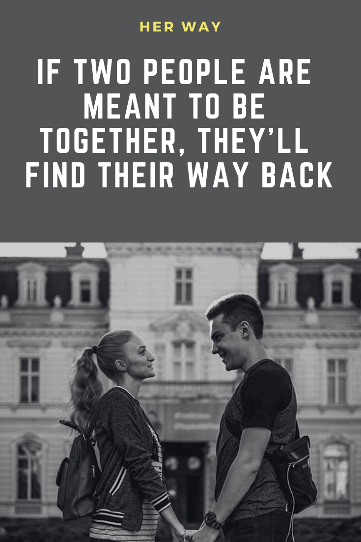 If Two People Are Meant To Be Together, They'll Find Their Way Back