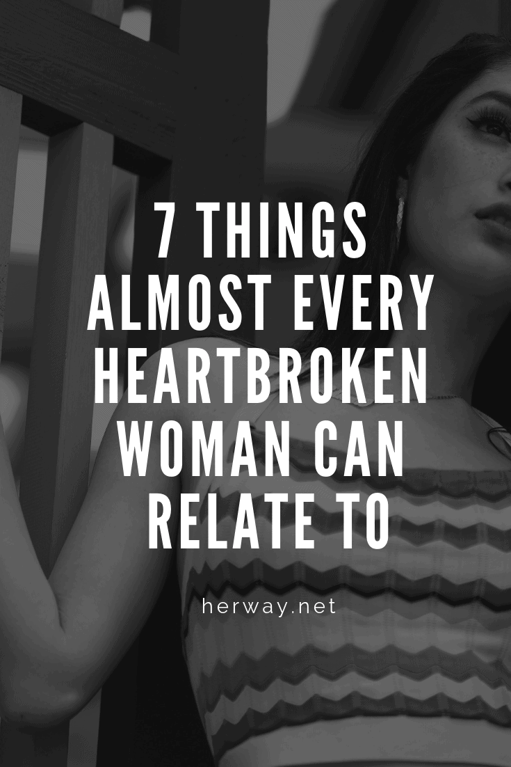 7 Things Almost Every Heartbroken Woman Can Relate To