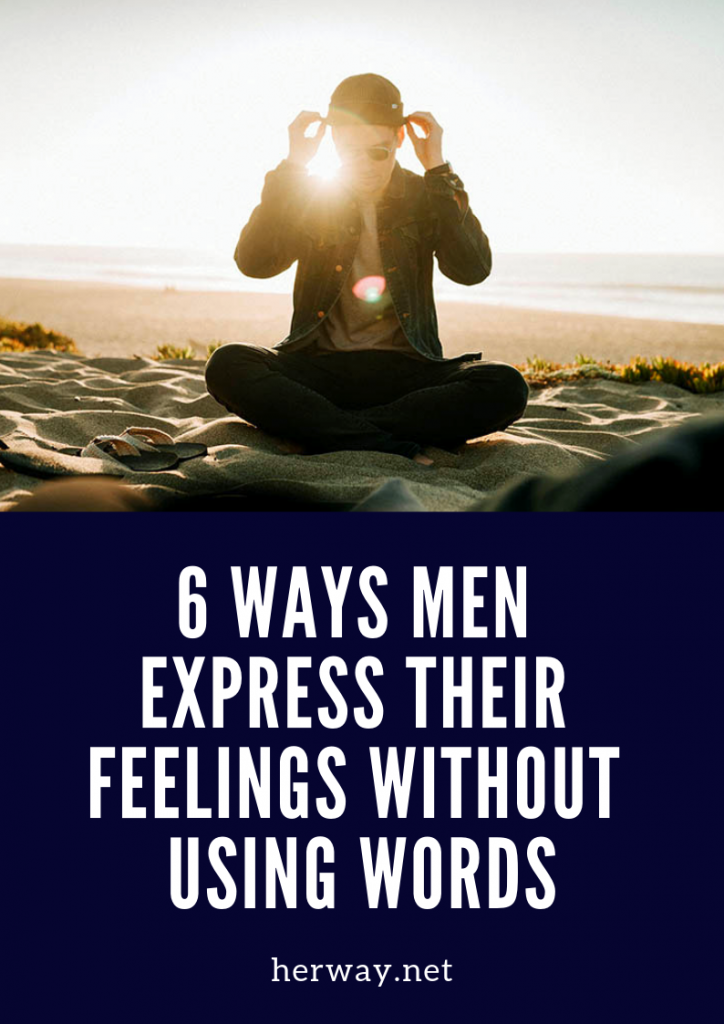 6 Ways Men Express Their Feelings Without Using Words