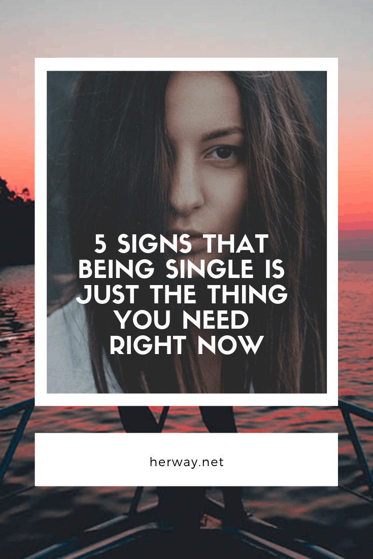 5 Signs That Being Single Is Just The Thing You Need Right Now