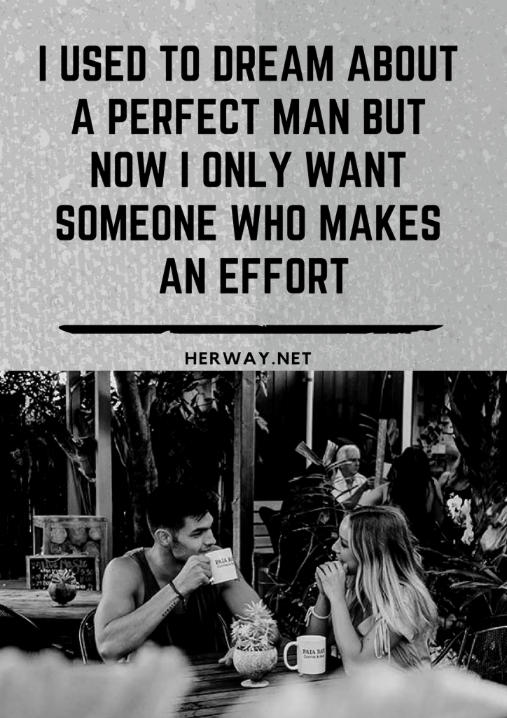 I Used To Dream About A Perfect Man But Now I Only Want Someone Who Makes An Effort