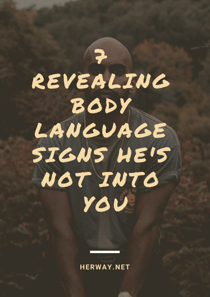 7 Revealing Body Language Signs He's Not Into You