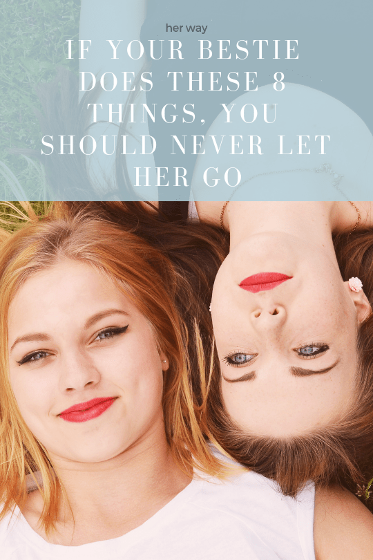 If Your Bestie Does These 8 Things, You Should Never Let Her Go